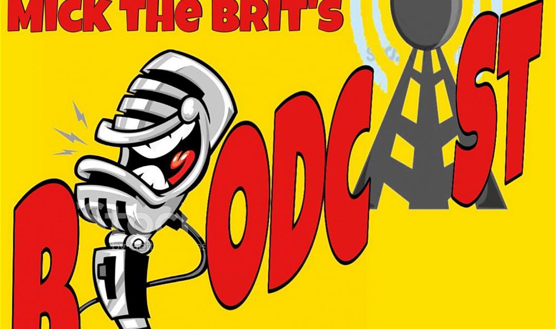 Mick the Brit BrodCast